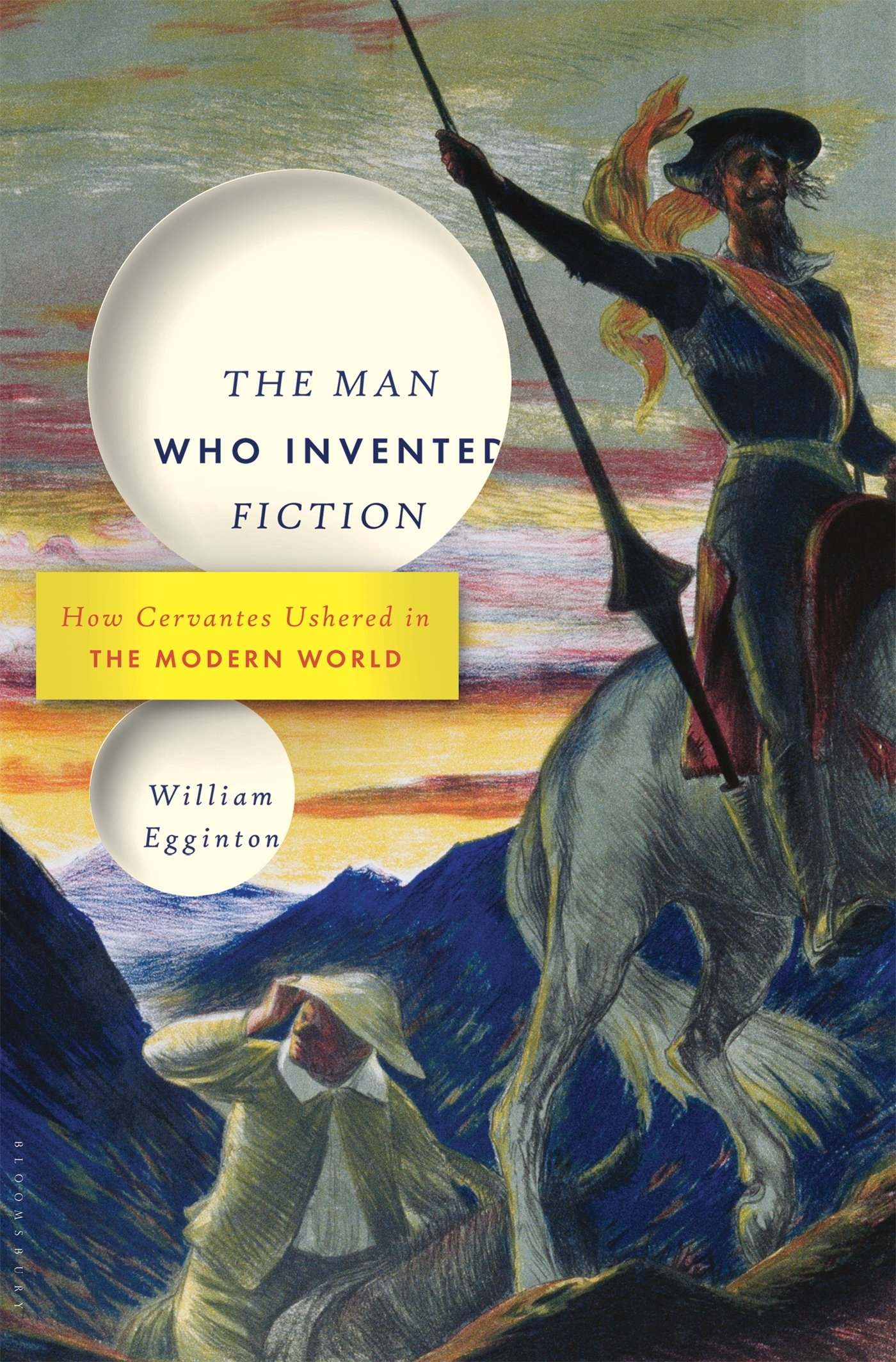 The Man Who Invented Fiction: How Cervantes Ushered In The