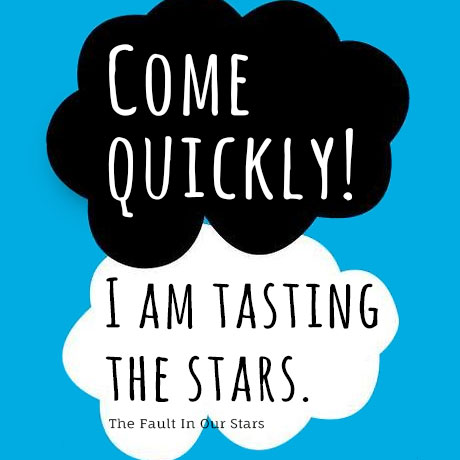 """Come quickly! I am tasting the stars."" - The Fault in Our Stars"