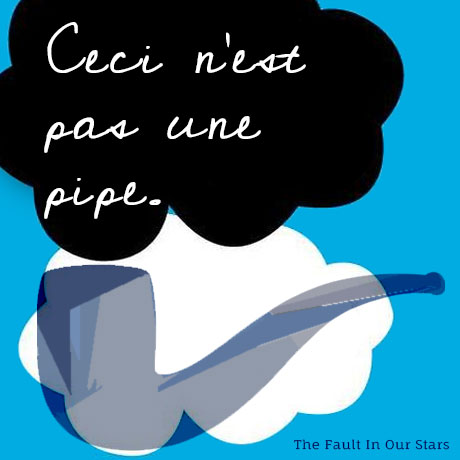 """""""Ceci n'est pas une pipe."""" - The Fault in Our Stars"""