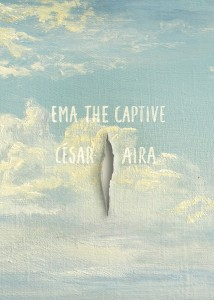 Ema, the Captive by Cesar Aira