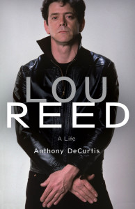 Lou Reed: A Life by Anthony DeCurtis