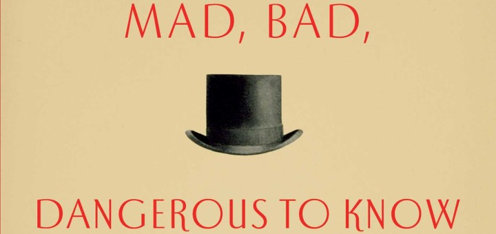 Mad, Bad, Dangerous to Know